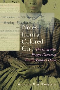http://www.amazon.com/Notes-Colored-Girl-Diaries-Frances/dp/1611173523/ref=sr_1_1?ie=UTF8&qid=1402322408&sr=8-1&keywords=notes+from+a+colored+girl+the+civil+war+pocket+diaries+of+emilie+frances+davis